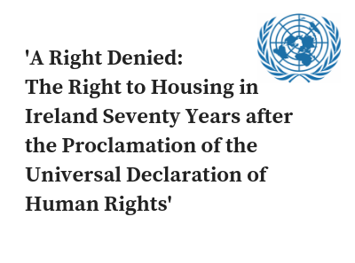 A Right Denied The Right to Housing in Ireland Seventy Years after the Proclamation of the Universal Declaration of Human Rights